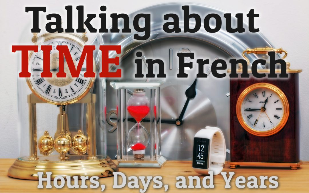 Talking about Time in French: Hours, Days, and Years